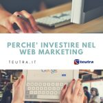 Perchè investire nel Web Marketing