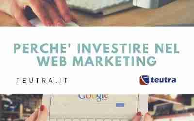 Perchè investire nel Web Marketing