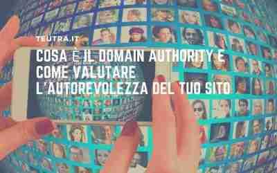 Cosa è il domain authority e come valutare l'autorevolezza del tuo sito