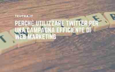 Perchè utilizzare Twitter per una campagna efficiente di web marketing