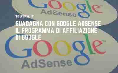 Guadagna con Google Adsense il programma di affiliazione di Google