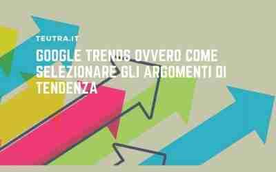 Google Trends ovvero come selezionare gli argomenti di tendenza