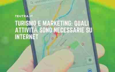 Turismo e marketing: quali attività sono necessarie su internet