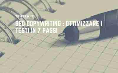 Seo Copywriting : ottimizzare i testi in 7 passi