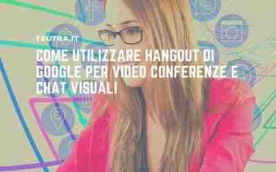 Come utilizzare Hangout di Google per video conferenze e chat visuali