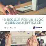 Blog aziendale: 10 regole per renderlo efficace