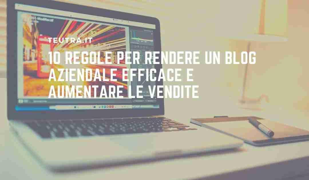 10 regole per rendere un blog aziendale efficace e aumentare le vendite
