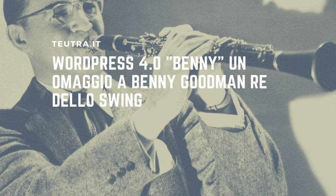 "WordPress 4.0 ""Benny"" un omaggio a Benny Goodman re dello swing"