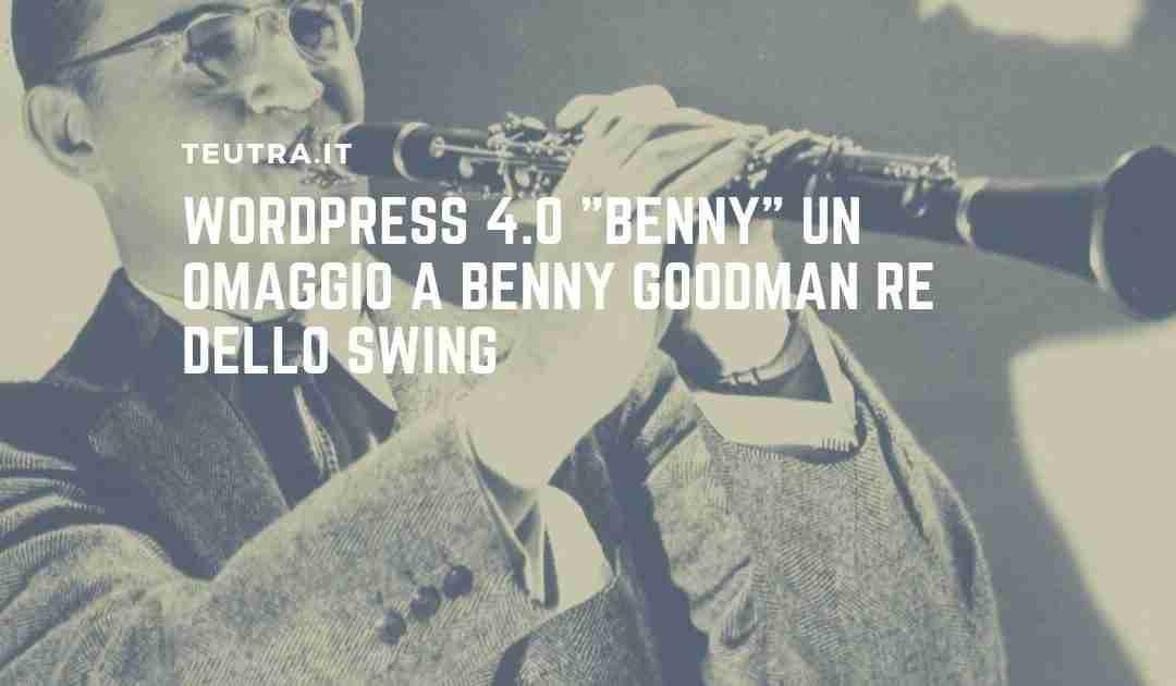"""WordPress 4.0 """"Benny"""" un omaggio a Benny Goodman re dello swing"""