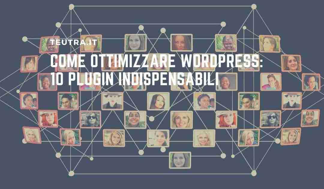 Come ottimizzare WordPress: 10 plugin indispensabili