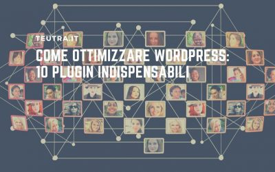 Come ottimizzare WordPress: 10 plugin indispensabili
