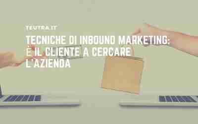 Tecniche di inbound marketing: è il cliente a cercare l'azienda