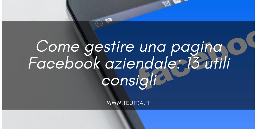 Come gestire una pagina Facebook aziendale: 13 utili consigli