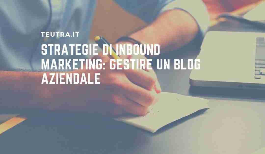 Strategie di inbound marketing: gestire un blog aziendale