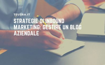 Strategie di inbound marketing: gestire un blog aziendale