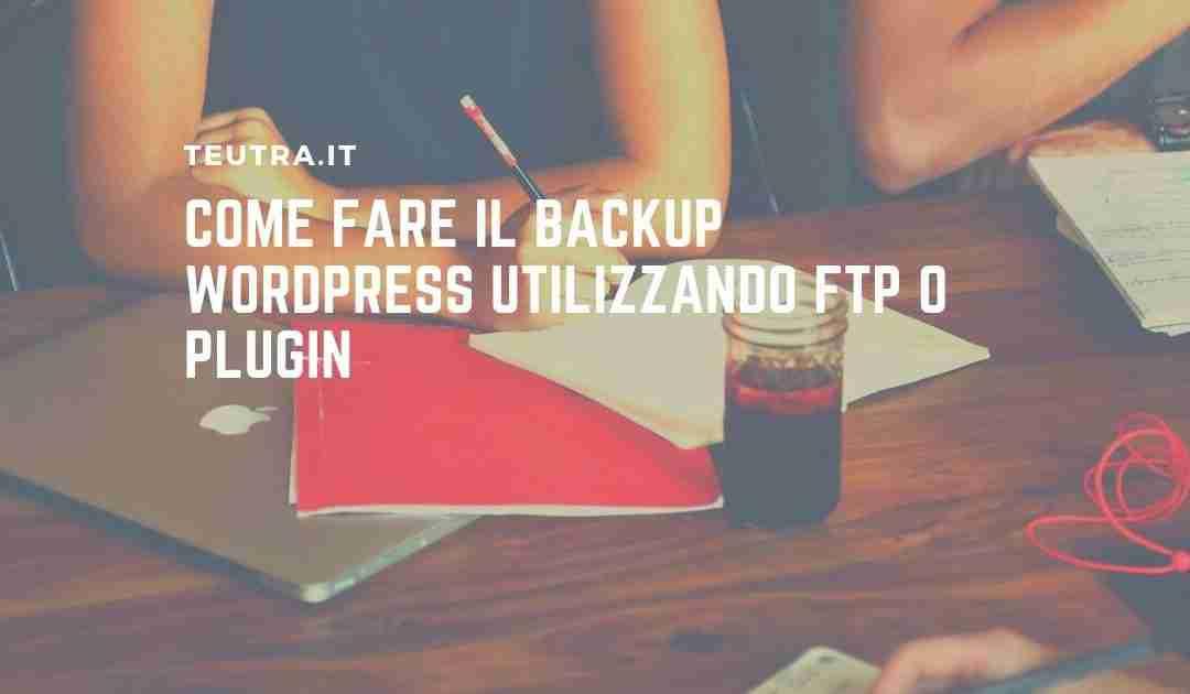 Come fare il backup WordPress utilizzando FTP o plugin