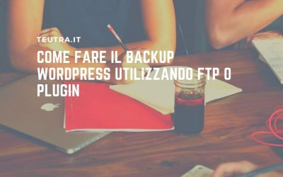 Come fare il backup WordPress utilizzando FTP o plugin