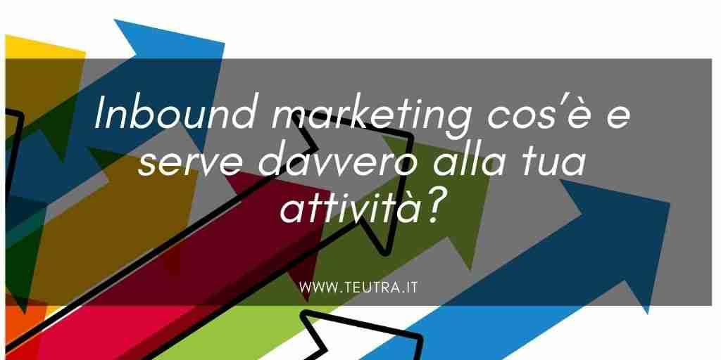 Inbound marketing cos'è e serve davvero alla tua attività?