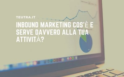 Inbound marketing cos'è e serve davvero alla tua attività?