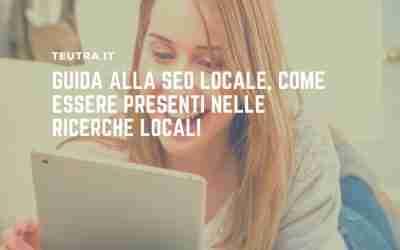 Guida alla SEO locale, come essere presenti nelle ricerche locali