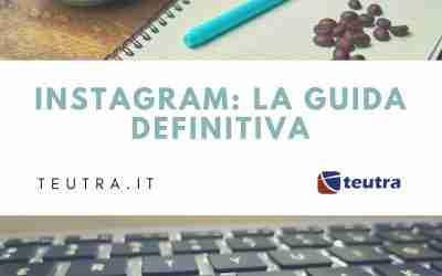 Instagram: la guida definitiva – teutra.it