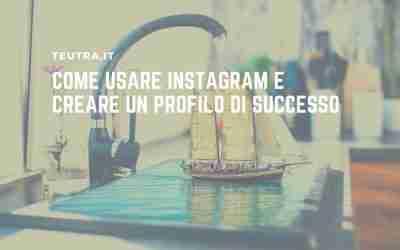 Come usare Instagram e creare un profilo di successo