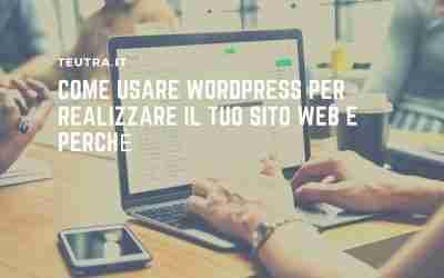 Come usare wordpress per realizzare il tuo sito web e perchè