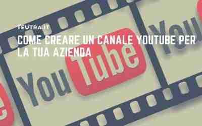 Come creare un canale YouTube per la tua azienda