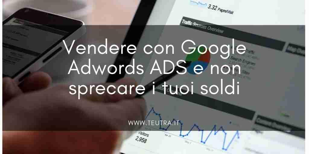 Vendere con Google Adwords ADS e non sprecare i tuoi soldi
