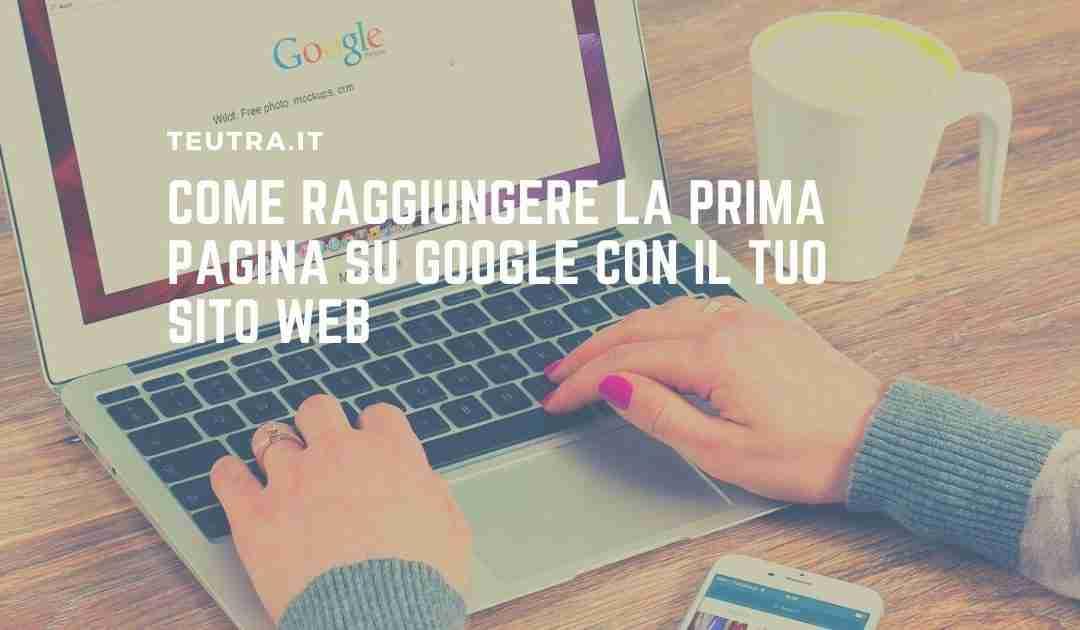 Come raggiungere la prima pagina su Google con il tuo sito web