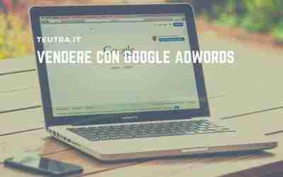 5 utili consigli per vendere con Google Adwords  e non sprecare i tuoi soldi