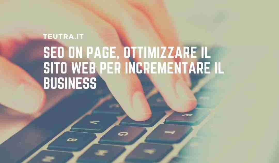 SEO on page, ottimizzare il sito web per incrementare il business