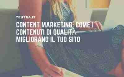 Content Marketing: come i contenuti di qualità migliorano il tuo sito
