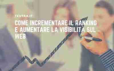 Come incrementare il ranking e aumentare la visibilità sul web
