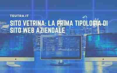 Sito vetrina: la prima tipologia di sito web aziendale