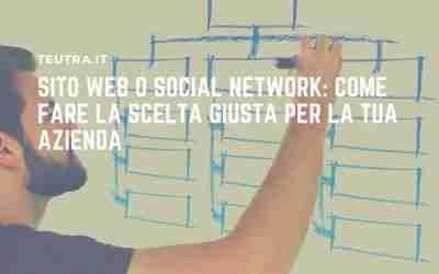 Sito web o social network: come fare la scelta giusta per la tua azienda