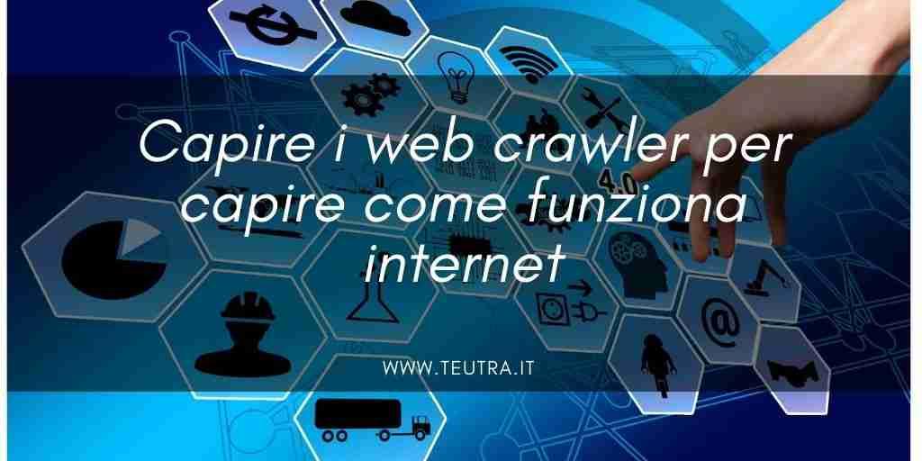 Capire i web crawler per capire come funziona internet
