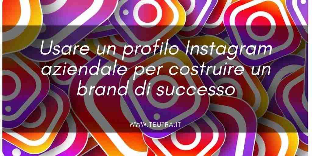 Usare un profilo Instagram aziendale per costruire un brand di successo