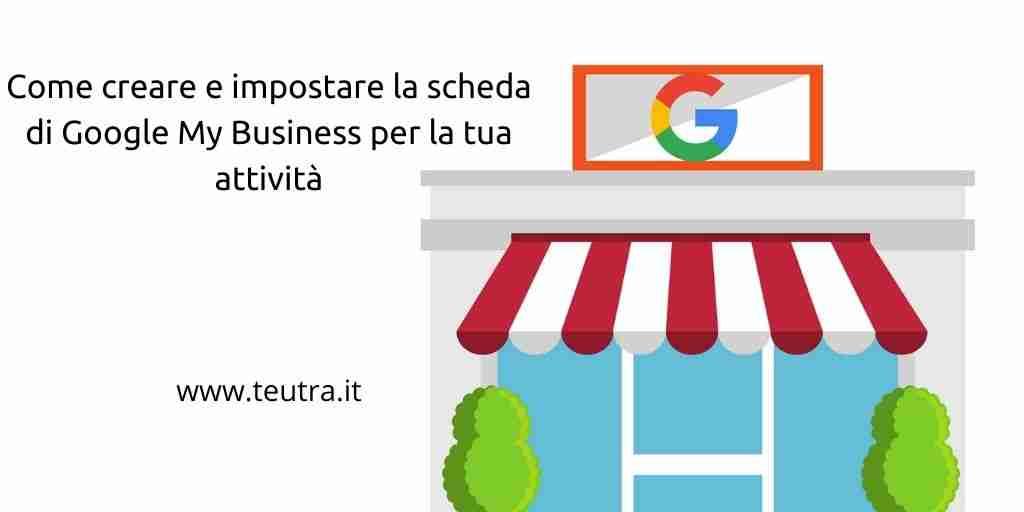 Come creare e impostare la scheda di Google My Business per la tua attività
