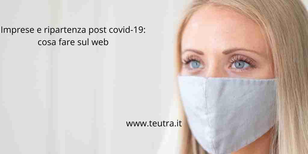Imprese e ripartenza post covid-19: cosa fare sul web